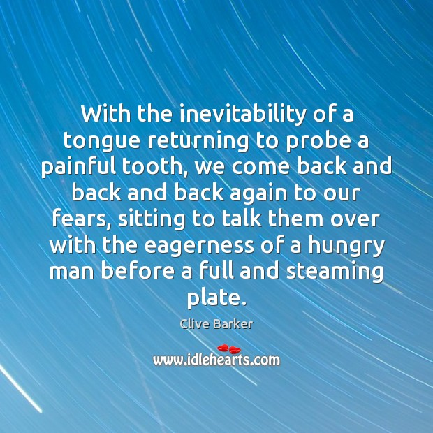 With the inevitability of a tongue returning to probe a painful tooth, Clive Barker Picture Quote