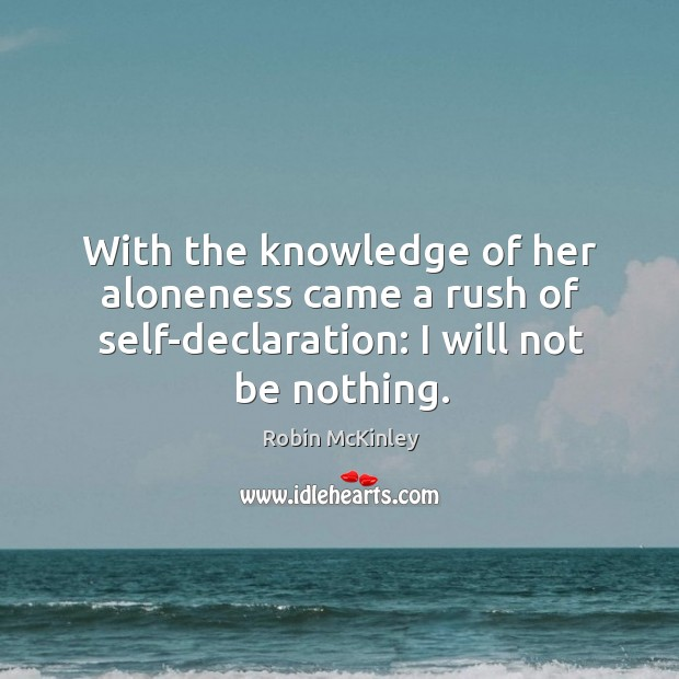 With the knowledge of her aloneness came a rush of self-declaration: I Image