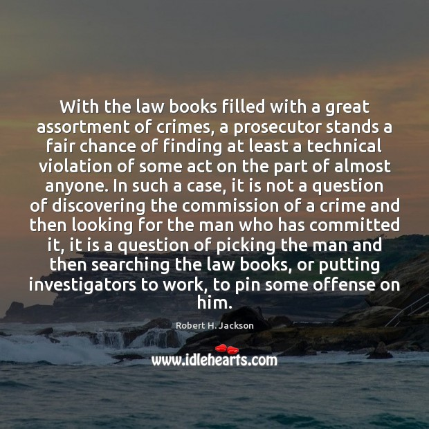 With the law books filled with a great assortment of crimes, a Robert H. Jackson Picture Quote