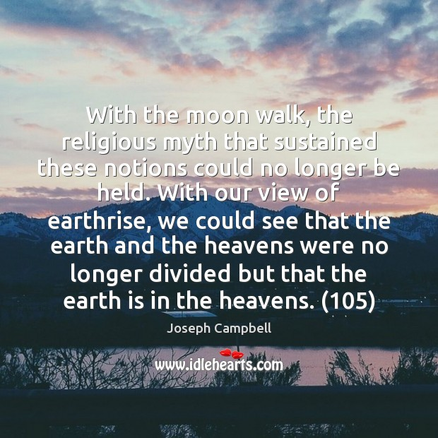 With the moon walk, the religious myth that sustained these notions could Image