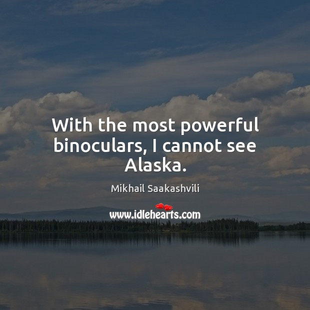 With the most powerful binoculars, I cannot see Alaska. Image