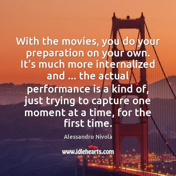 With the movies, you do your preparation on your own. It's much Performance Quotes Image