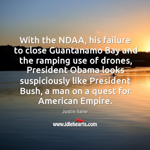 Image, With the ndaa, his failure to close guantanamo bay and the ramping use of drones