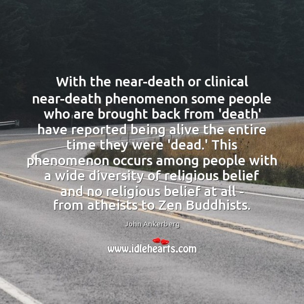 With the near-death or clinical near-death phenomenon some people who are brought Image