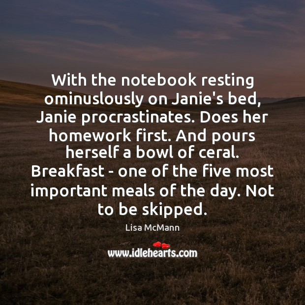 With the notebook resting ominuslously on Janie's bed, Janie procrastinates. Does her Lisa McMann Picture Quote