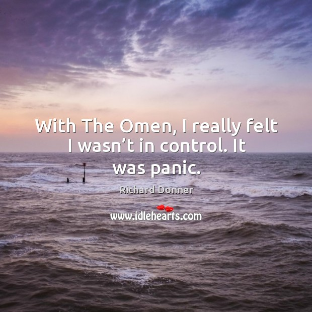 Image, With the omen, I really felt I wasn't in control. It was panic.