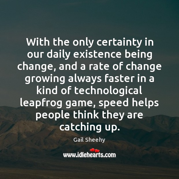 With the only certainty in our daily existence being change, and a Image