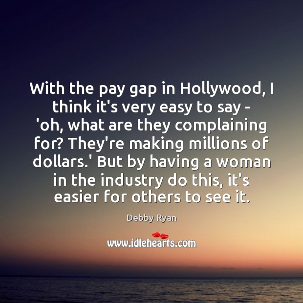 With the pay gap in Hollywood, I think it's very easy to Image