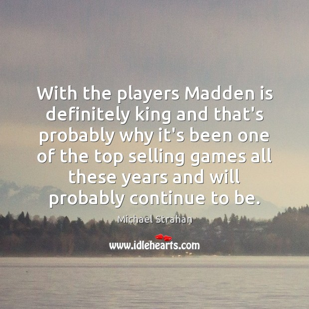 With the players Madden is definitely king and that's probably why it's Michael Strahan Picture Quote