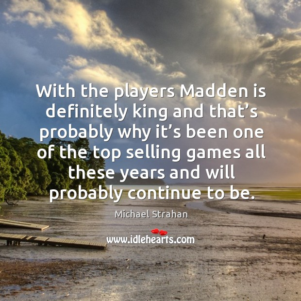 With the players madden is definitely king and that's probably why it's been one of the top selling Michael Strahan Picture Quote