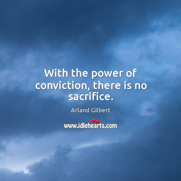 With the power of conviction, there is no sacrifice. Image