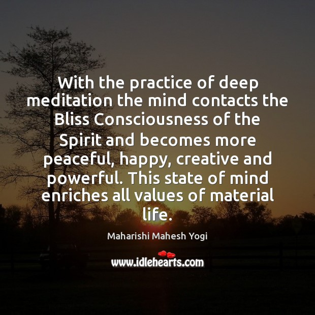 With the practice of deep meditation the mind contacts the Bliss Consciousness Practice Quotes Image