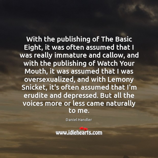 With the publishing of The Basic Eight, it was often assumed that Daniel Handler Picture Quote