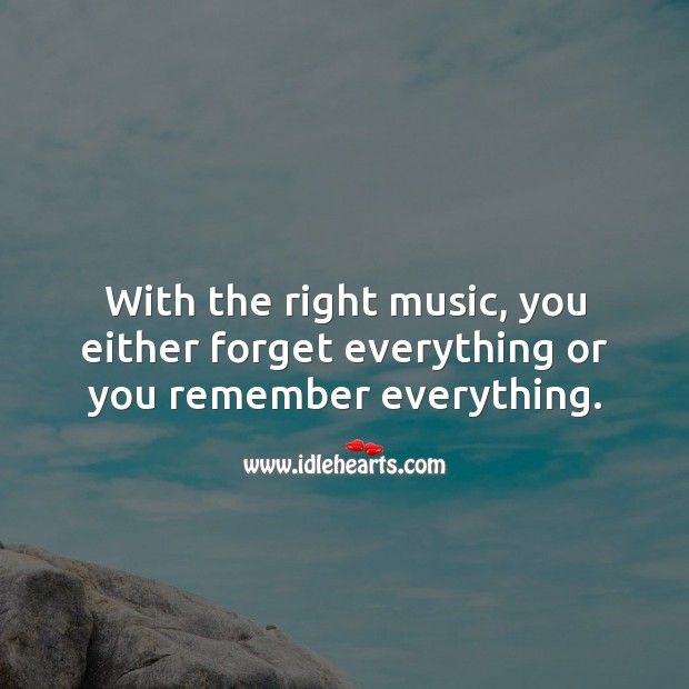 Image, With the right music, you either forget everything or you remember everything.