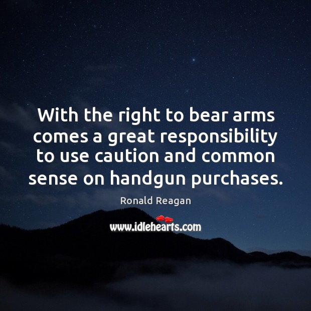 Image, With the right to bear arms comes a great responsibility to use