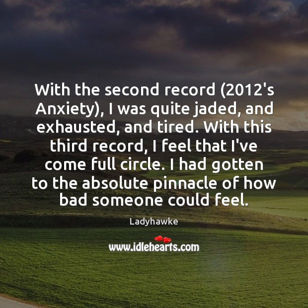With the second record (2012's Anxiety), I was quite jaded, and exhausted, Image