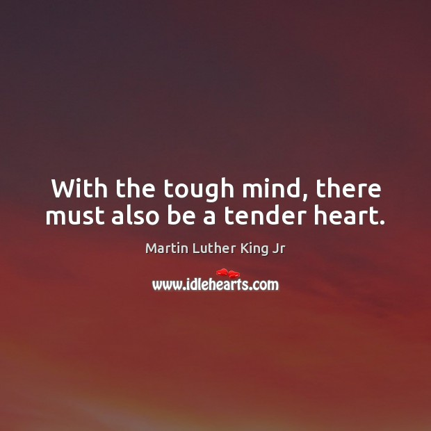 Image, With the tough mind, there must also be a tender heart.