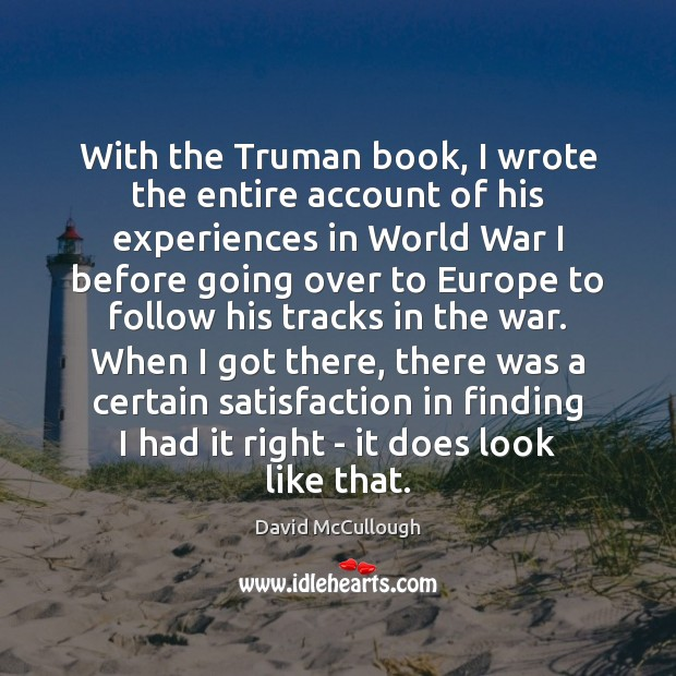 With the Truman book, I wrote the entire account of his experiences Image