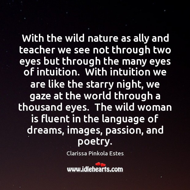 With the wild nature as ally and teacher we see not through Clarissa Pinkola Estes Picture Quote