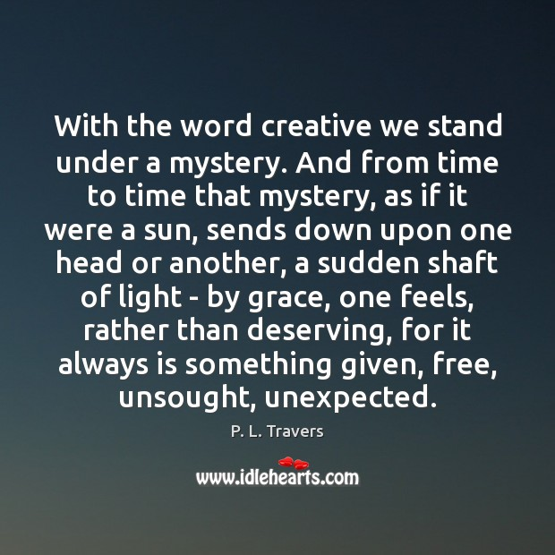 With the word creative we stand under a mystery. And from time Image