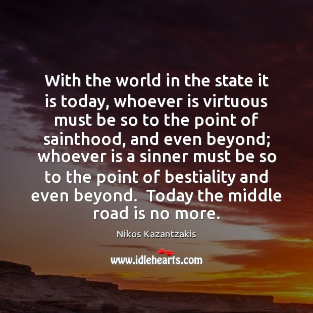 Image, With the world in the state it is today, whoever is virtuous