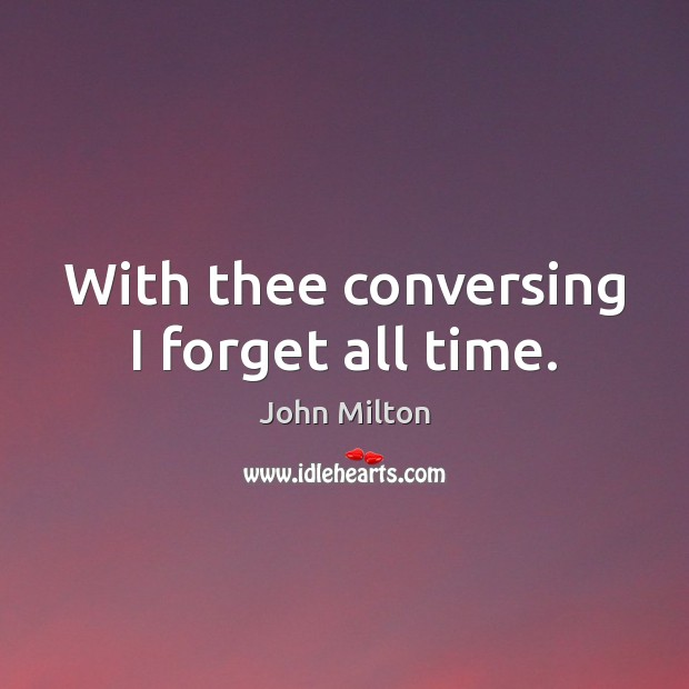 With thee conversing I forget all time. Image