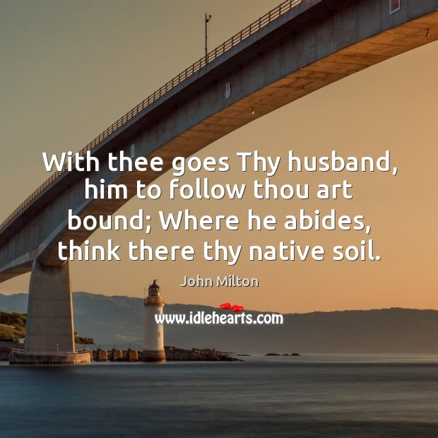 With thee goes Thy husband, him to follow thou art bound; Where Image