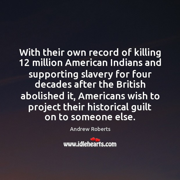 Image, With their own record of killing 12 million American Indians and supporting slavery