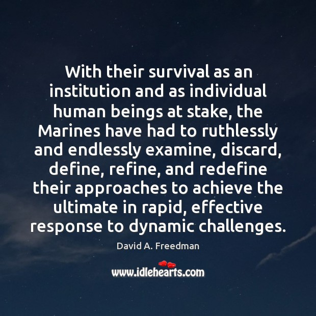 With their survival as an institution and as individual human beings at David A. Freedman Picture Quote