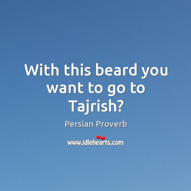 With this beard you want to go to tajrish? Persian Proverbs Image