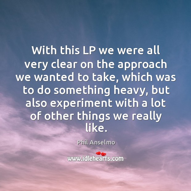 With this lp we were all very clear on the approach we wanted to take Image