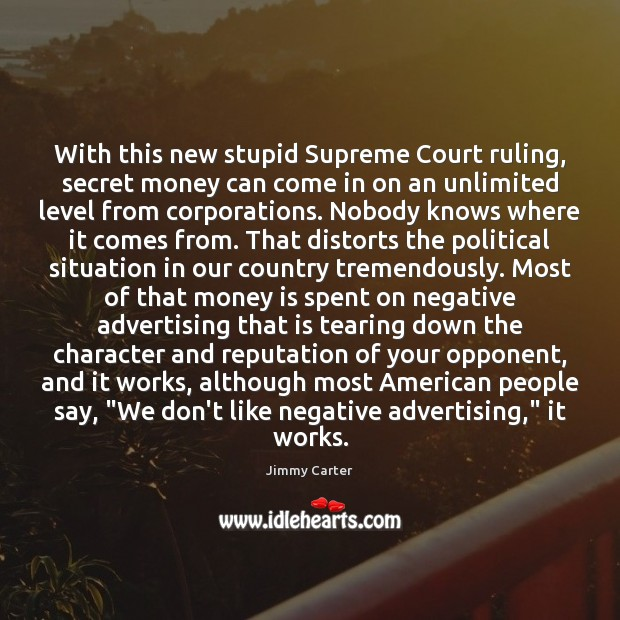 With this new stupid Supreme Court ruling, secret money can come in Jimmy Carter Picture Quote