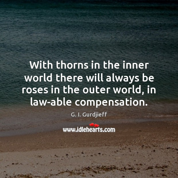 With thorns in the inner world there will always be roses in Image