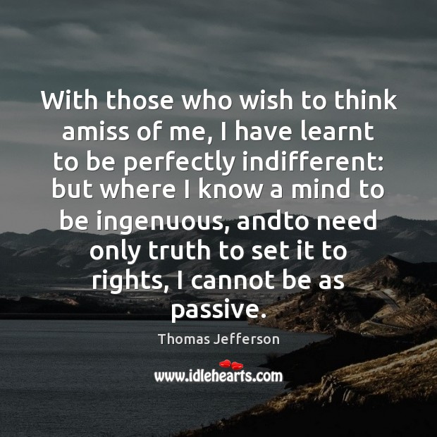 Image, With those who wish to think amiss of me, I have learnt