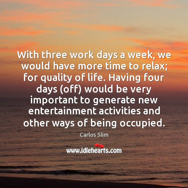 Image, With three work days a week, we would have more time to