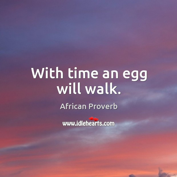 Image, With time an egg will walk.