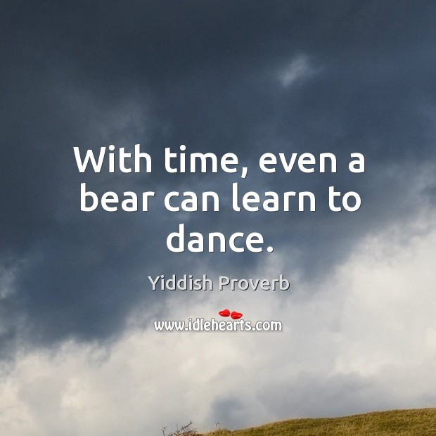 Image, With time, even a bear can learn to dance.