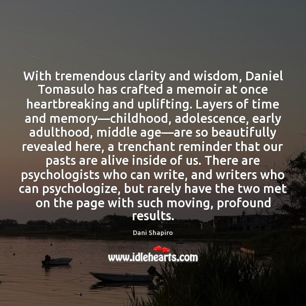 With tremendous clarity and wisdom, Daniel Tomasulo has crafted a memoir at Dani Shapiro Picture Quote