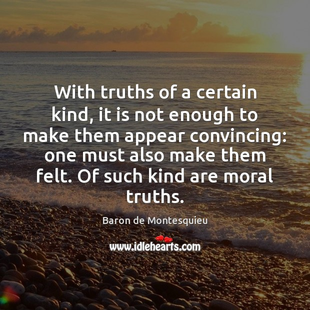 With truths of a certain kind, it is not enough to make Baron de Montesquieu Picture Quote