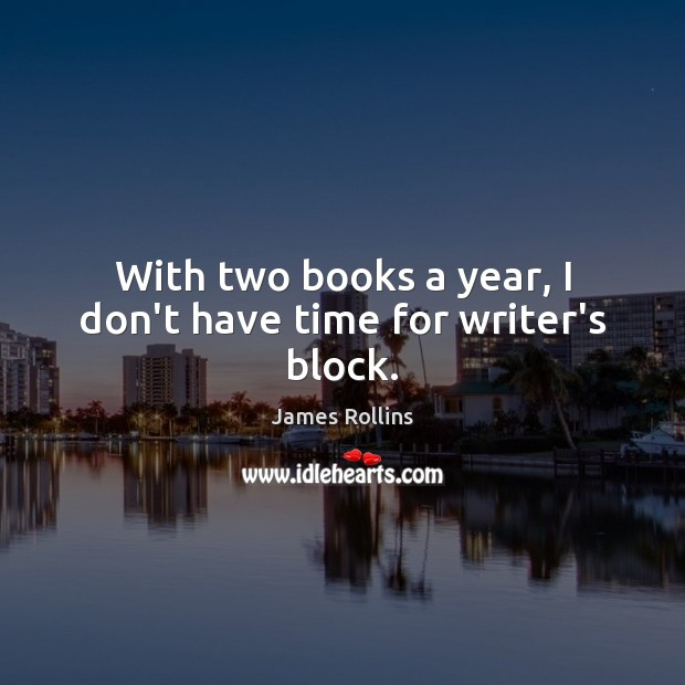 James Rollins Picture Quote image saying: With two books a year, I don't have time for writer's block.
