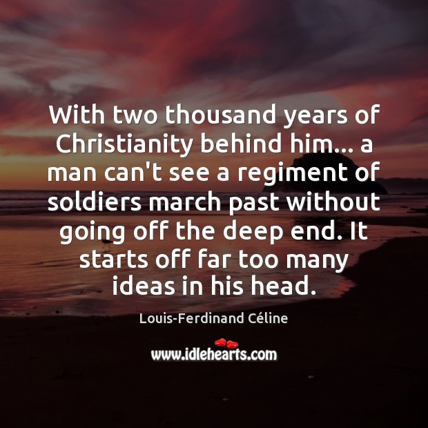 With two thousand years of Christianity behind him… a man can't see Louis-Ferdinand Céline Picture Quote