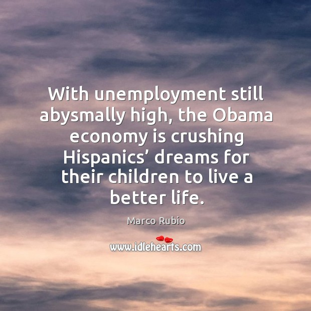 With unemployment still abysmally high, the obama economy is crushing hispanics' dreams for their children to live a better life. Image