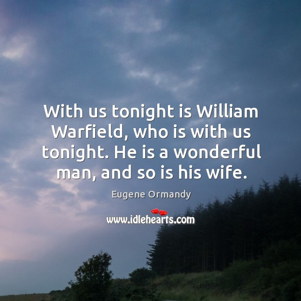 Image, With us tonight is william warfield, who is with us tonight. He is a wonderful man, and so is his wife.