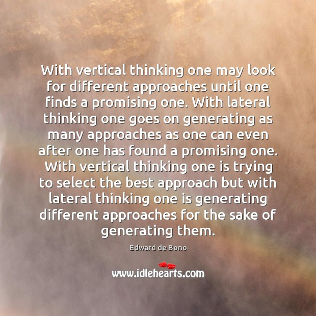 With vertical thinking one may look for different approaches until one finds Edward de Bono Picture Quote
