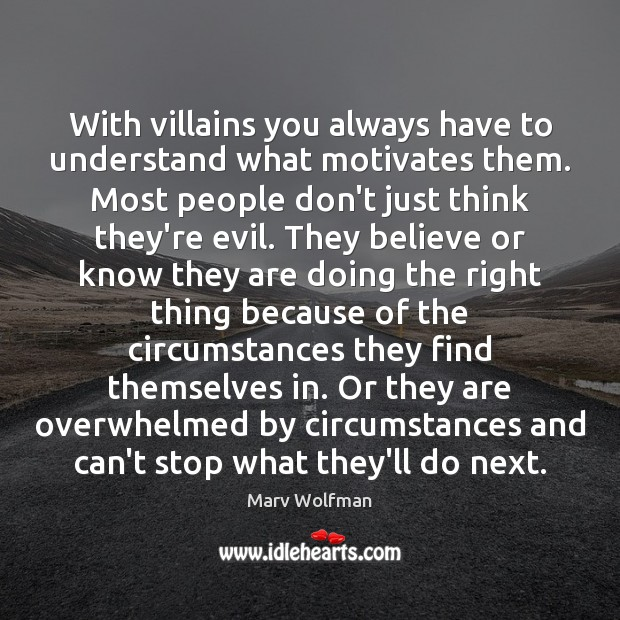 With villains you always have to understand what motivates them. Most people Marv Wolfman Picture Quote