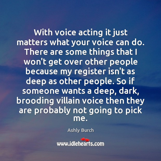 With voice acting it just matters what your voice can do. There Image