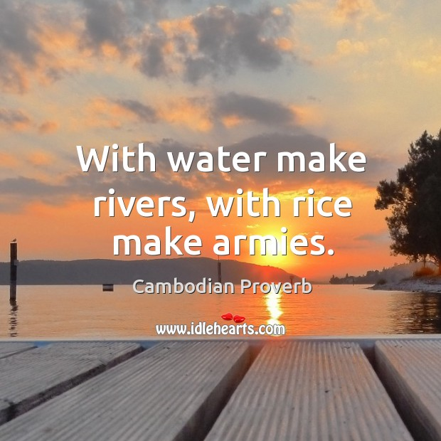 Image, With water make rivers, with rice make armies.