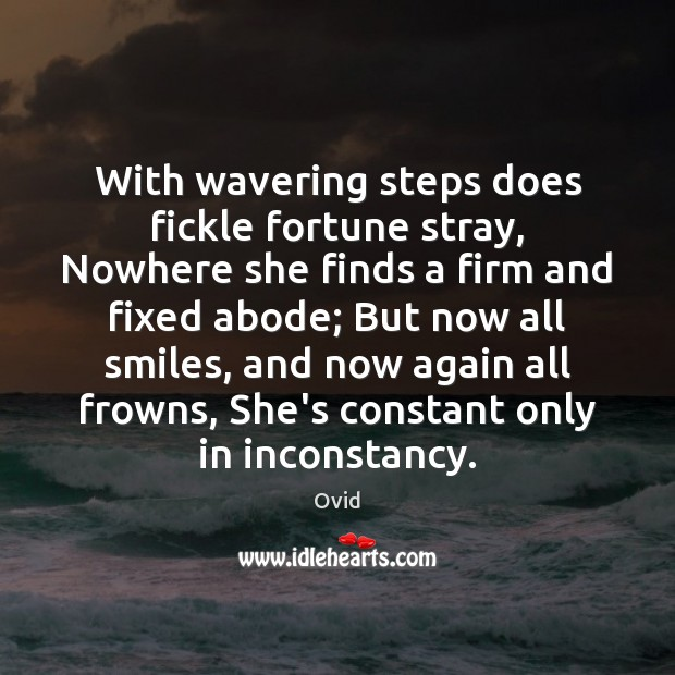 Image, With wavering steps does fickle fortune stray, Nowhere she finds a firm