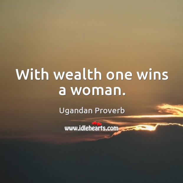 Image, With wealth one wins a woman.