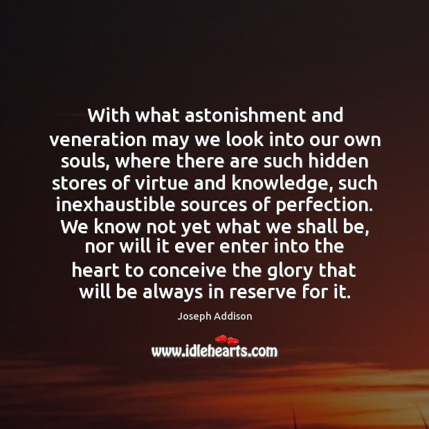 With what astonishment and veneration may we look into our own souls, Joseph Addison Picture Quote